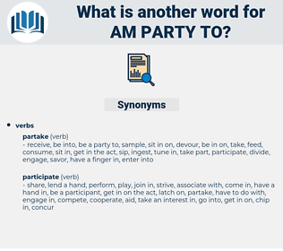 am party to, synonym am party to, another word for am party to, words like am party to, thesaurus am party to