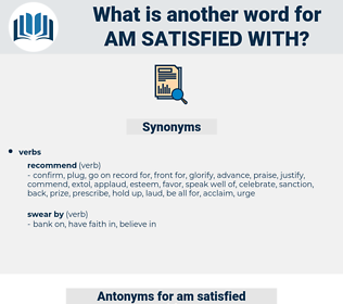 am satisfied with, synonym am satisfied with, another word for am satisfied with, words like am satisfied with, thesaurus am satisfied with