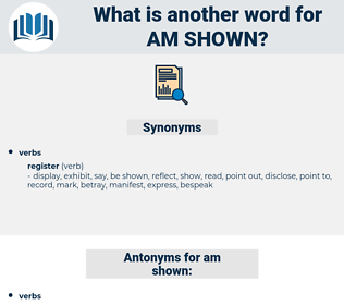 am shown, synonym am shown, another word for am shown, words like am shown, thesaurus am shown