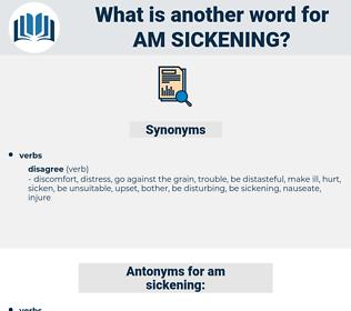 am sickening, synonym am sickening, another word for am sickening, words like am sickening, thesaurus am sickening