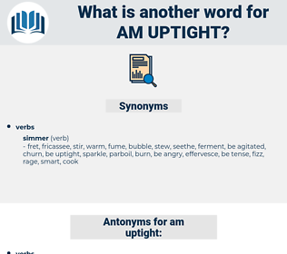 am uptight, synonym am uptight, another word for am uptight, words like am uptight, thesaurus am uptight
