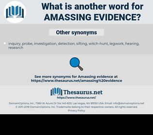 amassing evidence, synonym amassing evidence, another word for amassing evidence, words like amassing evidence, thesaurus amassing evidence