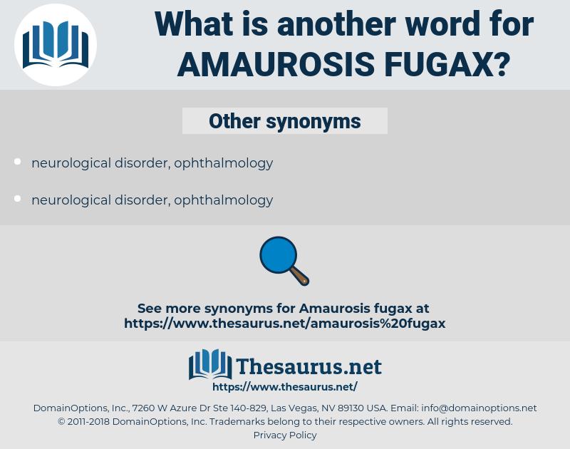 Amaurosis Fugax, synonym Amaurosis Fugax, another word for Amaurosis Fugax, words like Amaurosis Fugax, thesaurus Amaurosis Fugax