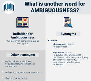 Ambiguousness, synonym Ambiguousness, another word for Ambiguousness, words like Ambiguousness, thesaurus Ambiguousness