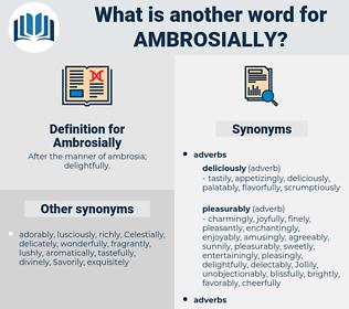 Ambrosially, synonym Ambrosially, another word for Ambrosially, words like Ambrosially, thesaurus Ambrosially