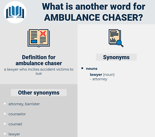 ambulance chaser, synonym ambulance chaser, another word for ambulance chaser, words like ambulance chaser, thesaurus ambulance chaser
