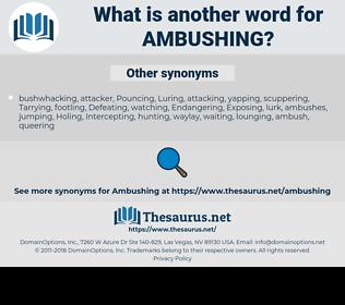 Ambushing, synonym Ambushing, another word for Ambushing, words like Ambushing, thesaurus Ambushing