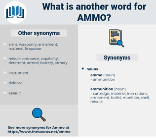 ammo, synonym ammo, another word for ammo, words like ammo, thesaurus ammo