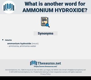 ammonium hydroxide, synonym ammonium hydroxide, another word for ammonium hydroxide, words like ammonium hydroxide, thesaurus ammonium hydroxide
