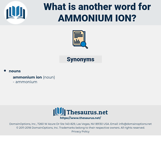 ammonium ion, synonym ammonium ion, another word for ammonium ion, words like ammonium ion, thesaurus ammonium ion