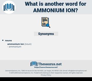ammonium ion, synonym ammonium ion, another word for ammonium ion, words like ammonium ion, thesaurus ammonium ion
