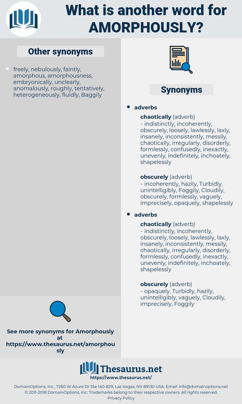 amorphously, synonym amorphously, another word for amorphously, words like amorphously, thesaurus amorphously