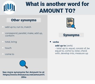 amount to, synonym amount to, another word for amount to, words like amount to, thesaurus amount to