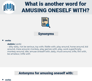 amusing oneself with, synonym amusing oneself with, another word for amusing oneself with, words like amusing oneself with, thesaurus amusing oneself with
