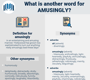 amusingly, synonym amusingly, another word for amusingly, words like amusingly, thesaurus amusingly