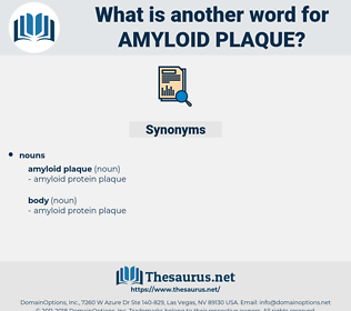 amyloid plaque, synonym amyloid plaque, another word for amyloid plaque, words like amyloid plaque, thesaurus amyloid plaque