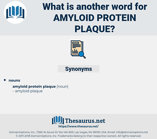 amyloid protein plaque, synonym amyloid protein plaque, another word for amyloid protein plaque, words like amyloid protein plaque, thesaurus amyloid protein plaque