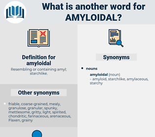 amyloidal, synonym amyloidal, another word for amyloidal, words like amyloidal, thesaurus amyloidal
