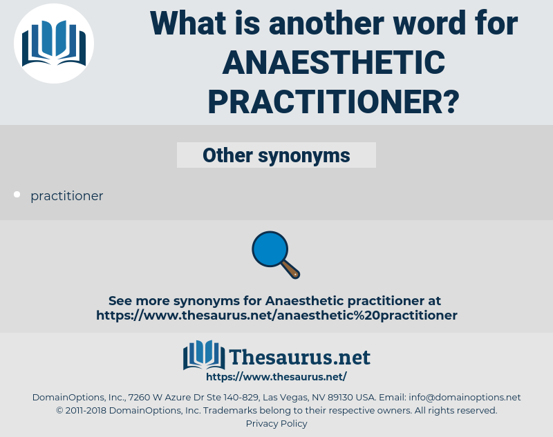 anaesthetic practitioner, synonym anaesthetic practitioner, another word for anaesthetic practitioner, words like anaesthetic practitioner, thesaurus anaesthetic practitioner