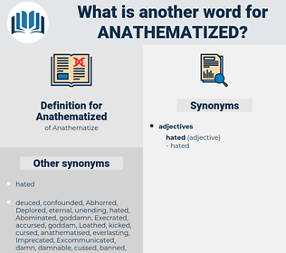 Anathematized, synonym Anathematized, another word for Anathematized, words like Anathematized, thesaurus Anathematized