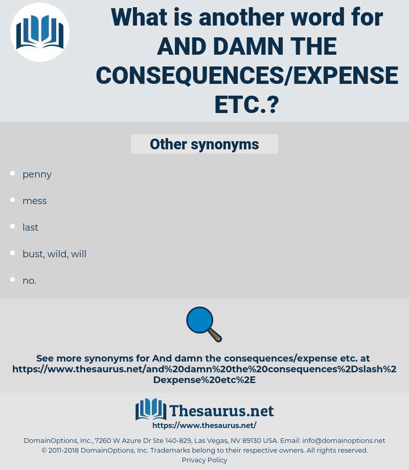Synonyms for AND DAMN THE CONSEQUENCES/EXPENSE ETC  - Thesaurus net