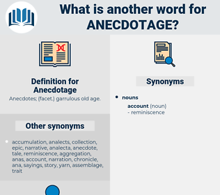 Anecdotage, synonym Anecdotage, another word for Anecdotage, words like Anecdotage, thesaurus Anecdotage