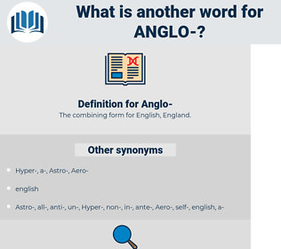 Anglo-, synonym Anglo-, another word for Anglo-, words like Anglo-, thesaurus Anglo-