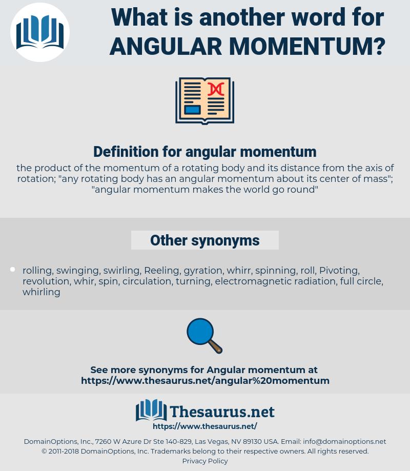 angular momentum, synonym angular momentum, another word for angular momentum, words like angular momentum, thesaurus angular momentum