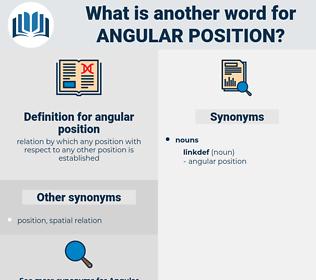 angular position, synonym angular position, another word for angular position, words like angular position, thesaurus angular position