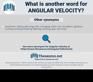 angular velocity, synonym angular velocity, another word for angular velocity, words like angular velocity, thesaurus angular velocity