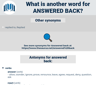 answered back, synonym answered back, another word for answered back, words like answered back, thesaurus answered back