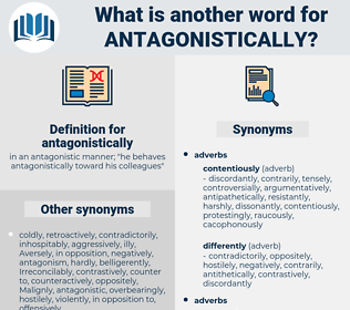 antagonistically, synonym antagonistically, another word for antagonistically, words like antagonistically, thesaurus antagonistically