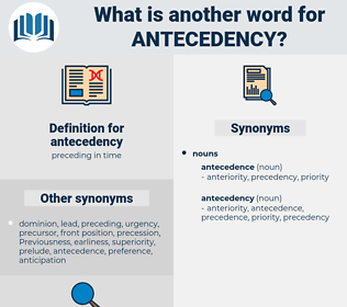 antecedency, synonym antecedency, another word for antecedency, words like antecedency, thesaurus antecedency