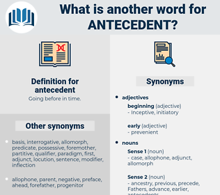 antecedent, synonym antecedent, another word for antecedent, words like antecedent, thesaurus antecedent