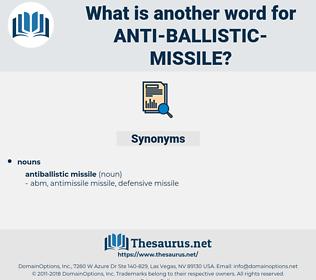 anti-ballistic-missile, synonym anti-ballistic-missile, another word for anti-ballistic-missile, words like anti-ballistic-missile, thesaurus anti-ballistic-missile