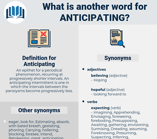 Anticipating, synonym Anticipating, another word for Anticipating, words like Anticipating, thesaurus Anticipating