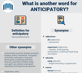 anticipatory, synonym anticipatory, another word for anticipatory, words like anticipatory, thesaurus anticipatory