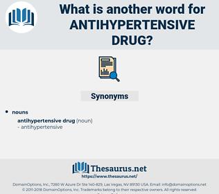 antihypertensive drug, synonym antihypertensive drug, another word for antihypertensive drug, words like antihypertensive drug, thesaurus antihypertensive drug