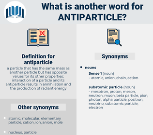 antiparticle, synonym antiparticle, another word for antiparticle, words like antiparticle, thesaurus antiparticle