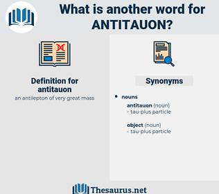antitauon, synonym antitauon, another word for antitauon, words like antitauon, thesaurus antitauon