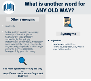 any old way, synonym any old way, another word for any old way, words like any old way, thesaurus any old way