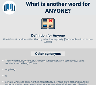 Anyone, synonym Anyone, another word for Anyone, words like Anyone, thesaurus Anyone