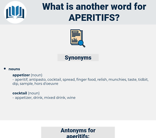 aperitifs, synonym aperitifs, another word for aperitifs, words like aperitifs, thesaurus aperitifs