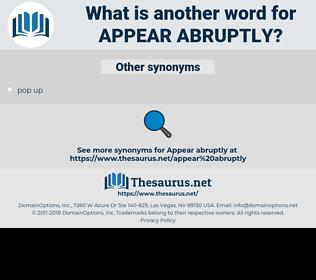 appear abruptly, synonym appear abruptly, another word for appear abruptly, words like appear abruptly, thesaurus appear abruptly