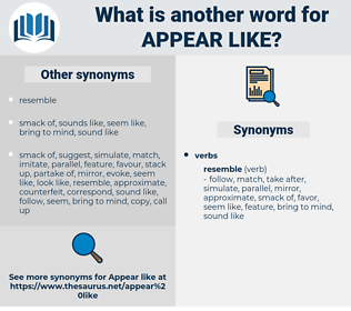 appear like, synonym appear like, another word for appear like, words like appear like, thesaurus appear like