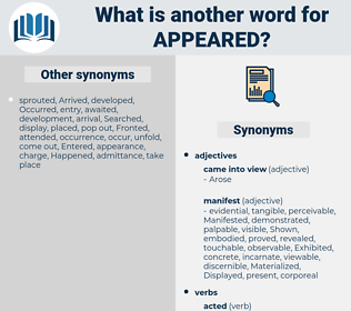 Appeared, synonym Appeared, another word for Appeared, words like Appeared, thesaurus Appeared