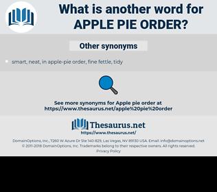 apple-pie order, synonym apple-pie order, another word for apple-pie order, words like apple-pie order, thesaurus apple-pie order