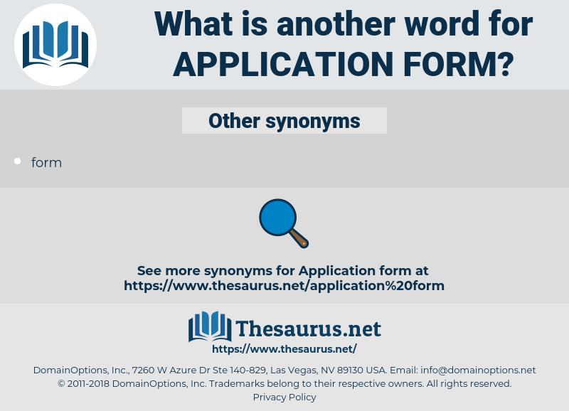 application form, synonym application form, another word for application form, words like application form, thesaurus application form