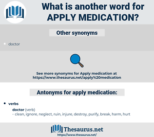 apply medication, synonym apply medication, another word for apply medication, words like apply medication, thesaurus apply medication