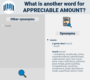 appreciable amount, synonym appreciable amount, another word for appreciable amount, words like appreciable amount, thesaurus appreciable amount
